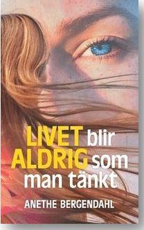 Livet blir aldrig som man tänkt av Anethe Bergendahl