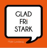 Glad, fri, stark av Malin Lundskog